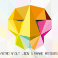 Astro'n'out Lion's Share remixes