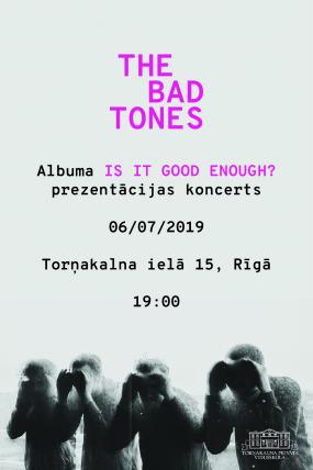 "The Bad Tones albuma ""Is It Good Enough?"" prezentācijas koncerts"